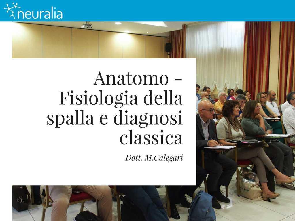 Anatomo - Fisiologia della spalla e diagnosi classica