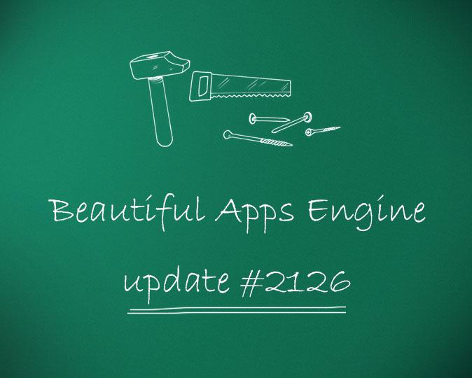 Beautiful Apps Engine: Update #2126