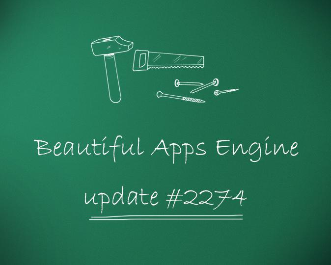 Beautiful Apps Engine: Update #2274