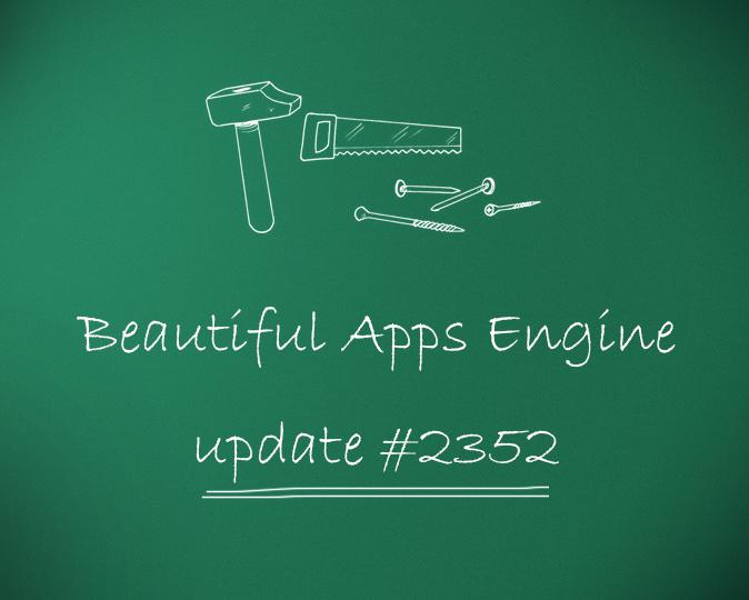 Beautiful Apps Engine: Update #2352