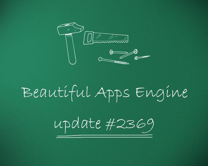 Beautiful Apps Engine: Update #2369