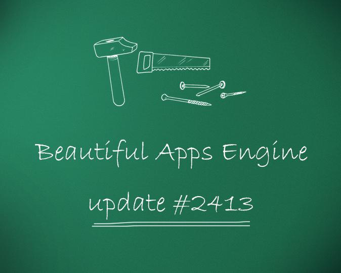 Beautiful Apps Engine: Update #2413