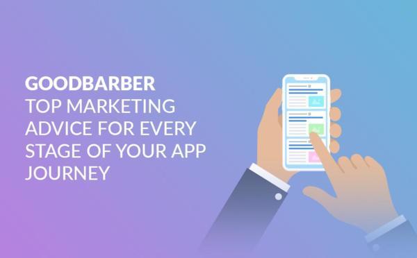 Os melhores conselhos de marketing da GoodBarber para todas as fases da jornada do seu aplicativo