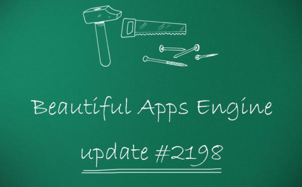 Beautiful Apps Engine: Update #2198
