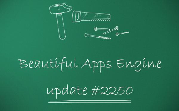 Beautiful Apps Engine: Update #2250