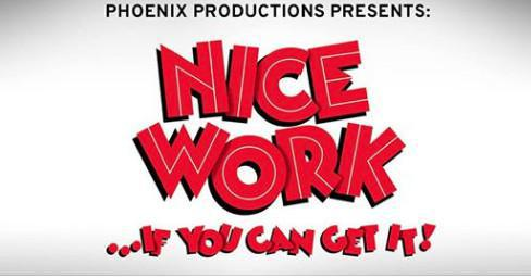 Phoenix Productions Presents: Nice Work If You Can Get It