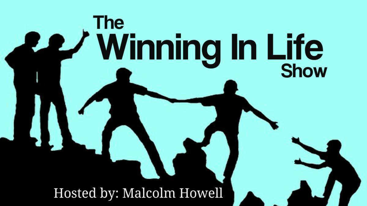 Winning In Life Show (Host: Malcolm Howell)