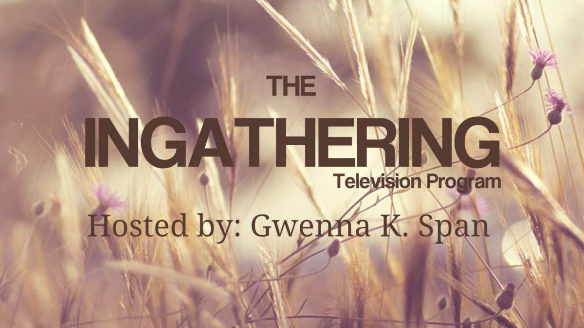 Ingathering TV Program (Host: Gwenna Span)