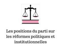 Les positions du parti sur les réformes politiques et institutionnelles
