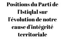 Positions du Parti de l'Istiqlal sur l'évolution de notre cause d'intégrité territoriale
