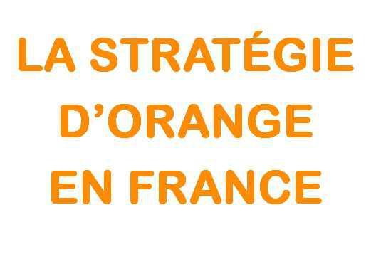 LA STRATÉGIE D'ORANGE EN FRANCE