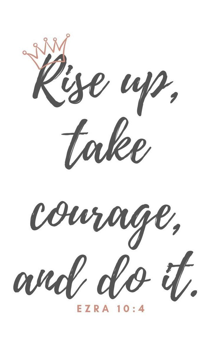 Rise Up, Take Courage and Do It