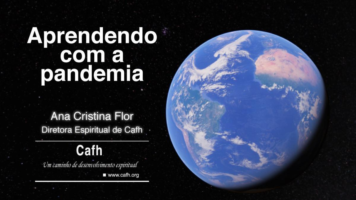 Aprendendo com a pandemia | Cafh - Ana Cristina Flor