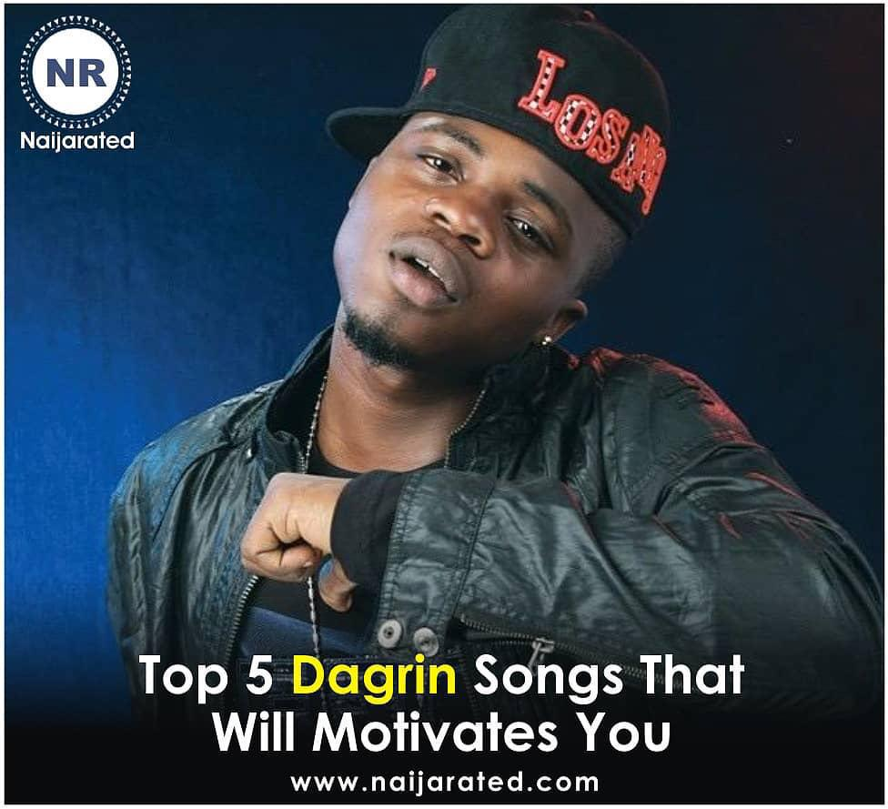 Top 5 Dagrin Songs that will motivate you.