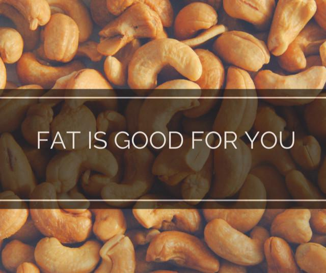 Fat is Good For You!