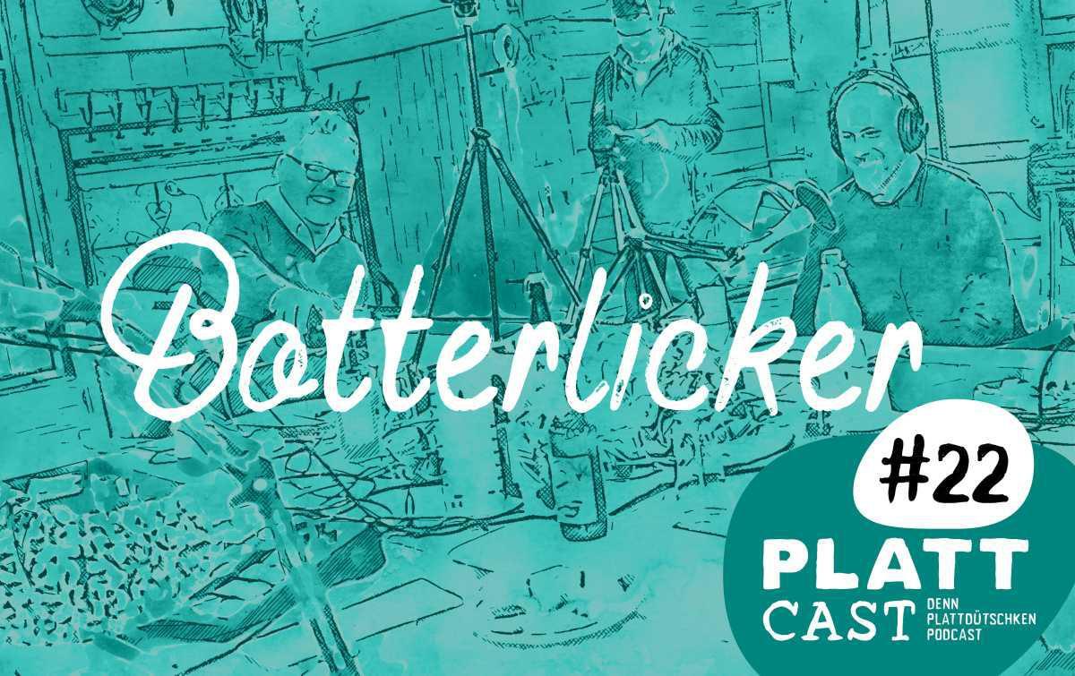 Plattcast #22 - Botterlicker