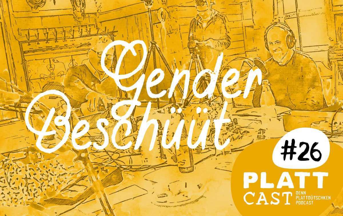 Plattcast #26 - Gender Beschüüt