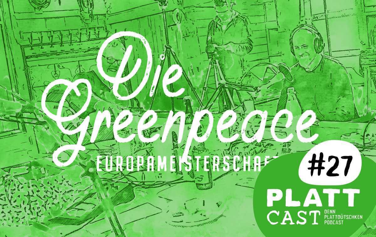 Plattcast #27 - Die Greenpeace Europameisterschaft