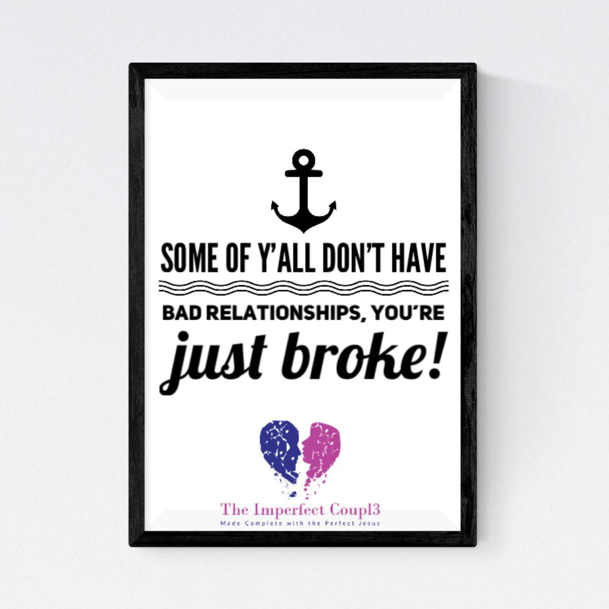 Some of y'all don't have bad relationships, you're just broke!