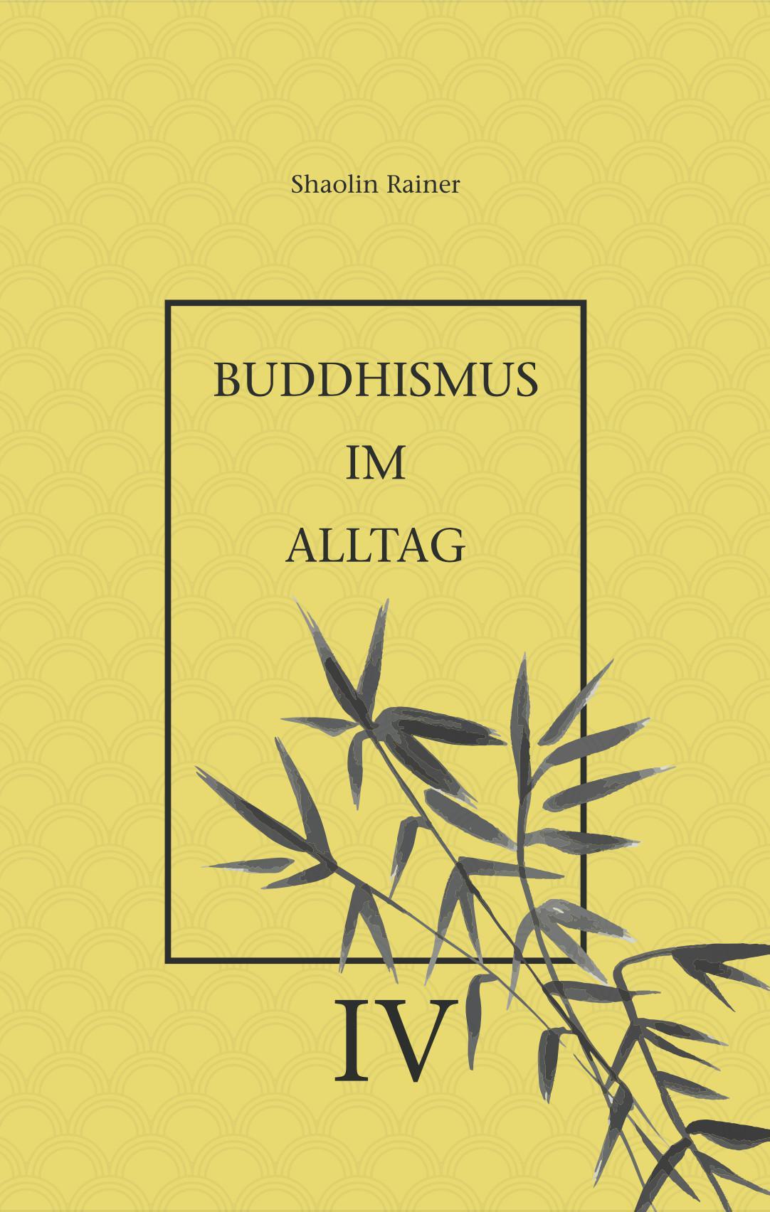 Buddhismus im Alltag IV