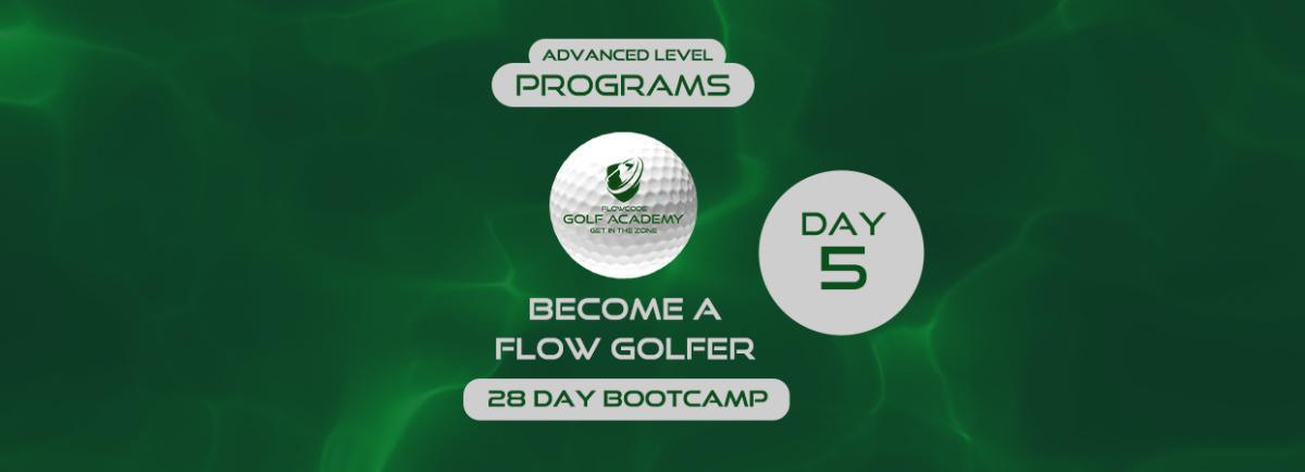 Become a flow golfer / Advanced / Day 5