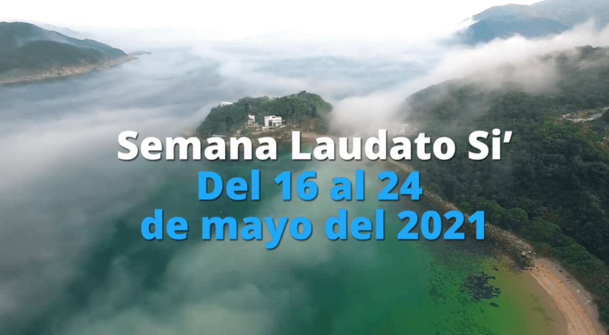 El Papa Francisco nos invita a vivir la Semana Laudato Si' 2021 del 16 al 24 de mayo
