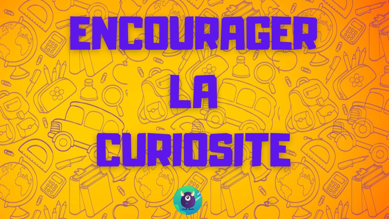 Encourager la curiosité