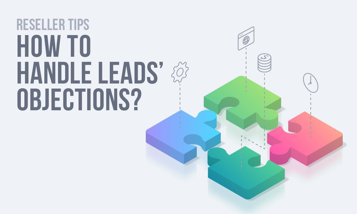 Reseller Tips: Comment traiter les objections de vos prospects ?