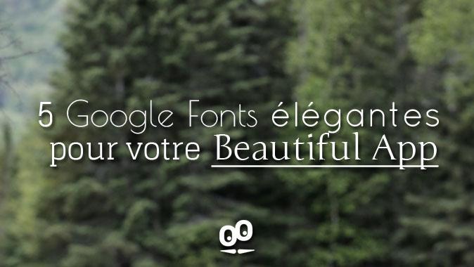 5 Google Fonts élégantes pour votre Beautiful App