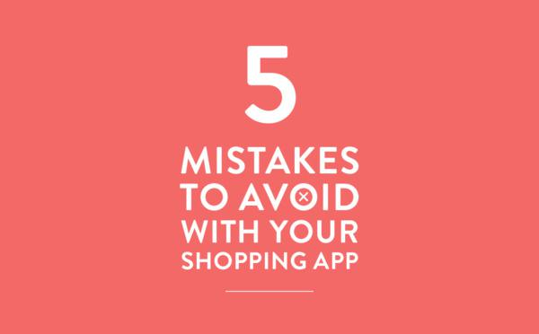 5 erreurs à éviter avec vos Shopping Apps