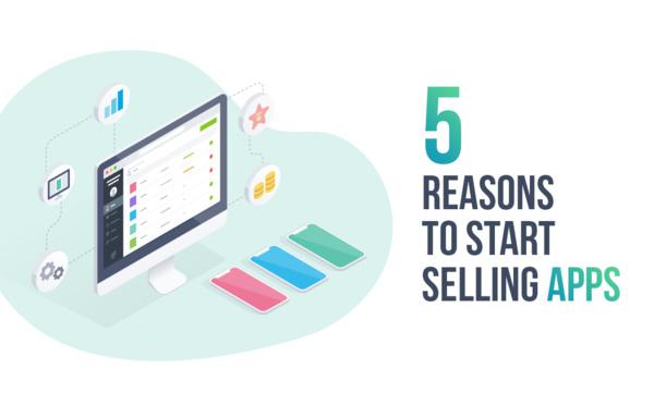 Agences Web: 5 raisons de vous lancer dans la vente d'apps