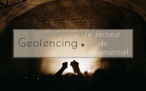 Geofencing et événementiel : un duo de choc !