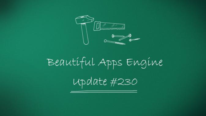 Beautiful Apps Engine: Update #230