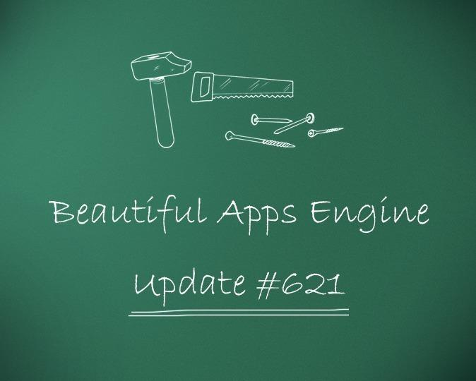Beautiful Apps Engine: Update #621