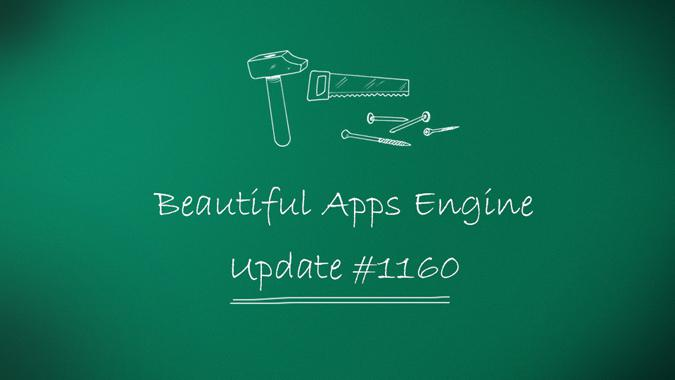 Beautiful Apps Engine: Update #1160