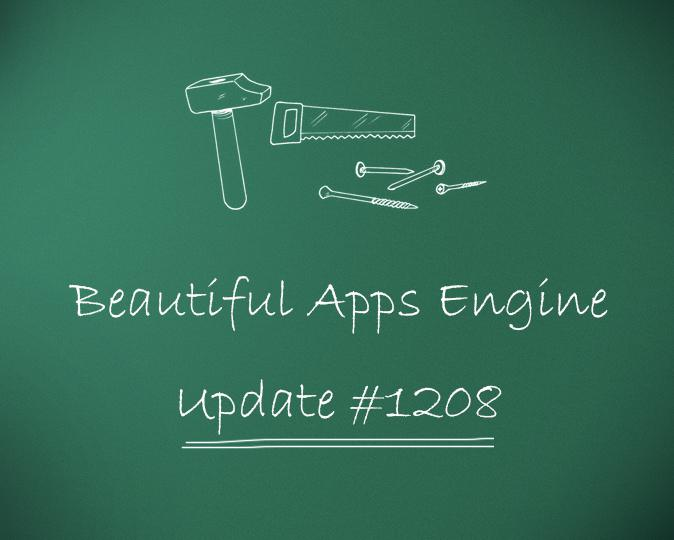 Beautiful Apps Engine: Update #1208