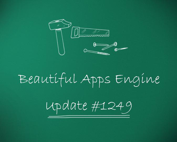 Beautiful Apps Engine: Update #1249