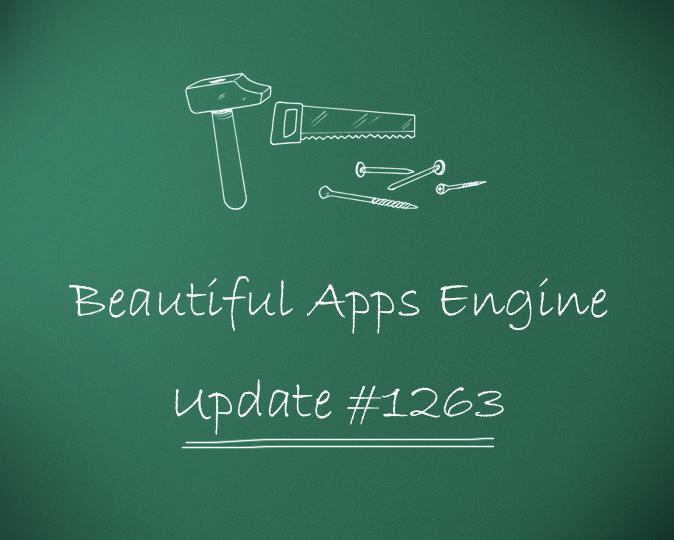 Beautiful Apps Engine: Update #1263