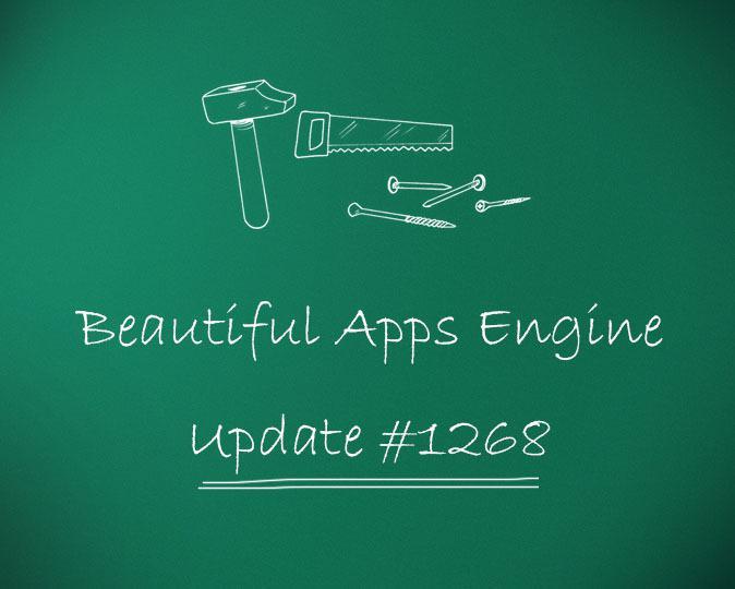 Beautiful Apps Engine: Update #1268