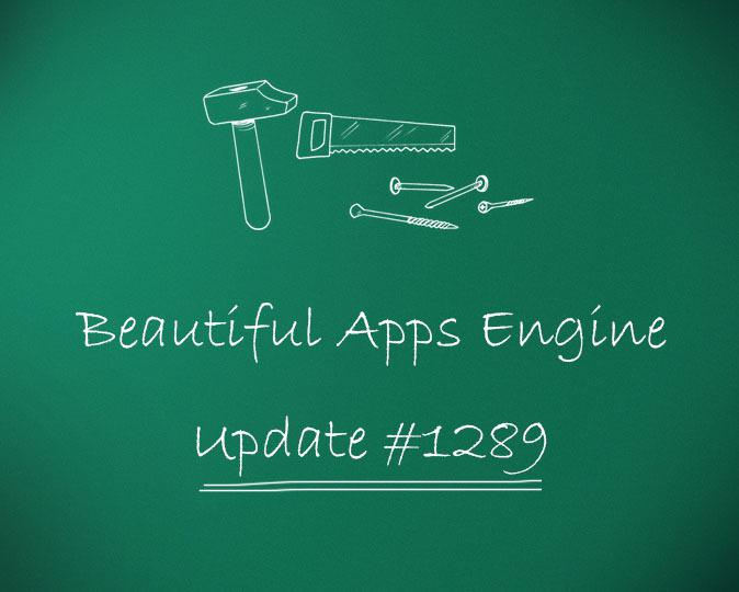Beautiful Apps Engine: Update #1289