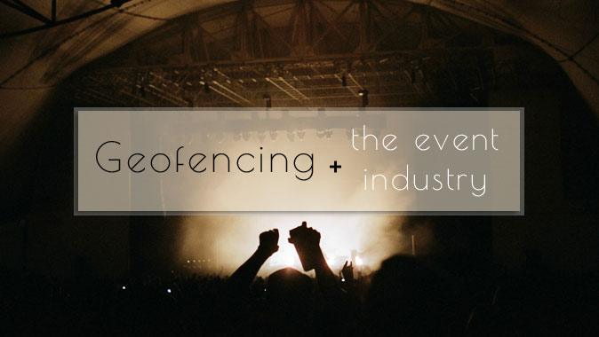 Geofencing and the event industry