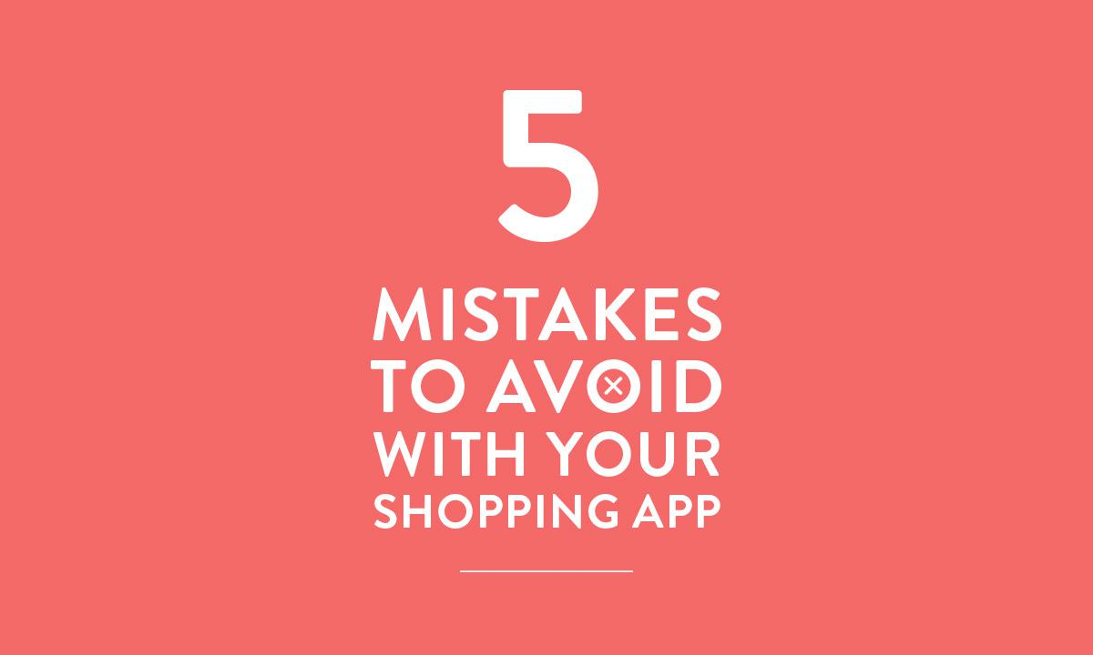 5 mistakes to avoid with your Shopping App