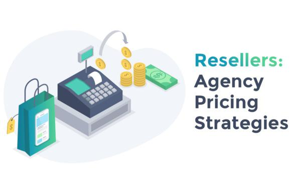 Resellers: Agency Pricing Strategies
