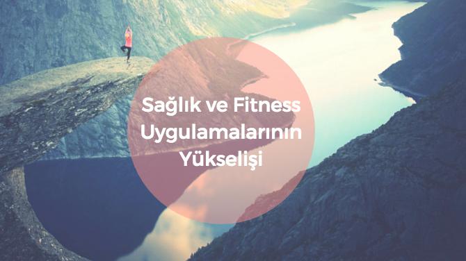 Sağlık ve Fitness Uygulamalarının Yükselişi