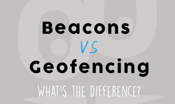 Beacons VS Geofencing