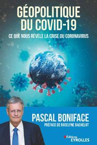 Géopolitique du Covid-19. Ce que nous révèle la crise du coronavirus, par Pascal Boniface