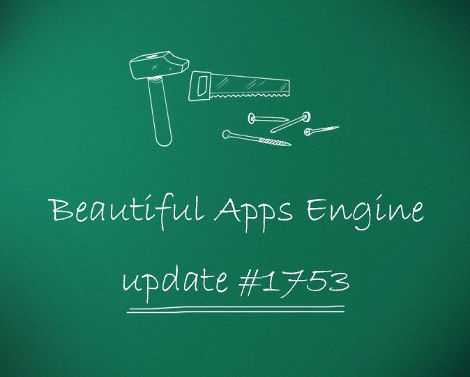Beautiful Apps Engine: Update #1753