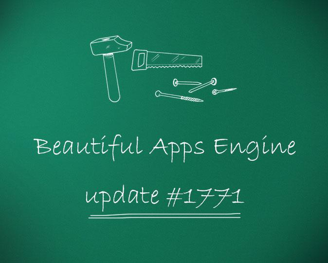 Beautiful Apps Engine: Update #1771