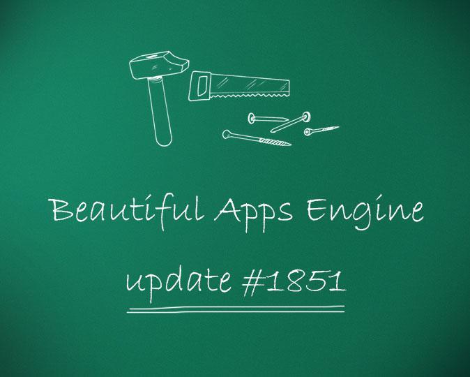 Beautiful Apps Engine: Update #1851