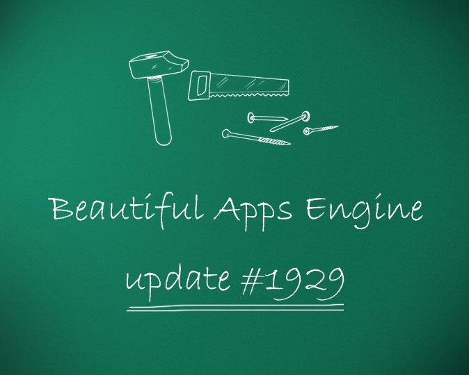 Beautiful Apps Engine: Update #